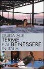 Guida alle Terme e al Benessere in Italia Francesca Soldavini, Giuseppe Piccolo