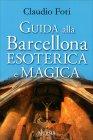 Guida alla Barcellona Esoterica e Magica Claudio Foti