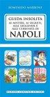 Guida Insolita ai Misteri, ai Segreti, alle Leggende e alle Curiosità di Napoli - eBook Romualdo Marrone