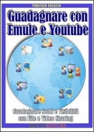 Guadagnare con Emule e Youtube (eBook)