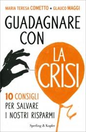 Guadagnare con la Crisi Maria Teresa Cometto Glauco Maggi
