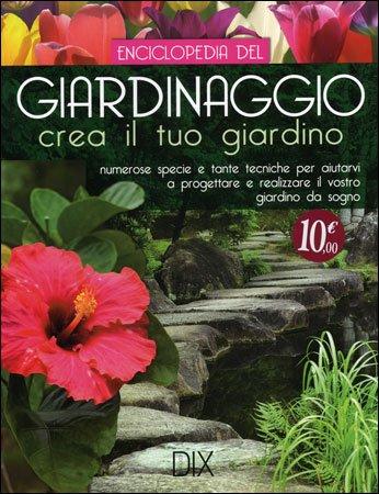 Enciclopedia del giardinaggio for Crea il tuo giardino