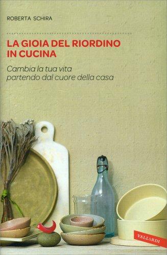 La gioia del riordino in cucina roberta schira libro - La cucina del cuore ...