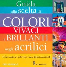 Guida alla Scelta di Colori Vivaci e Brillanti negli Acrilici - Libro di Lexi...