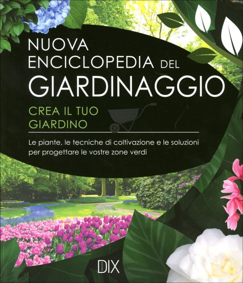 nuova enciclopedia del giardinaggio crea il tuo giardino