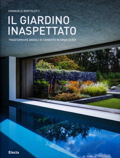 Il giardino inaspettato emanuele bortolotti libro - Angoli di giardino ...