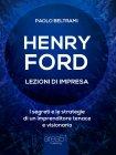 Henry Ford. Lezioni di Impresa eBook Paolo Beltrami