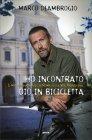 Ho Incontrato Dio in Bicicletta Marco Deambrogio