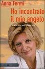 Ho Incontrato il mio Angelo - Anna Fermi
