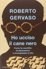 Ho Ucciso il Cane Nero - Roberto Gervaso
