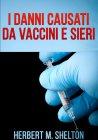 I Danni Causati da Vaccini e Sieri (eBook) Herbert M. Shelton