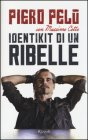 Identikit di un Ribelle - Piero Pel�, Massimo Cotto