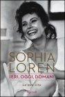 Ieri, Oggi, Domani. La mia Vita - Sophia Loren