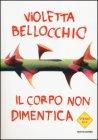 Il Corpo non Dimentica - Violetta Bellocchio