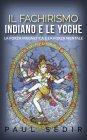 Il Fachirismo Indiano e le Yoghe eBook