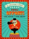 Il Grande Libro degli Opposti Tom Frost Lee Singh