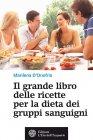 Il Grande Libro delle Ricette per la Dieta dei Gruppi Sanguigni (eBook) Marilena D'Onofrio