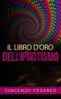 Il Libro d'Oro dell'Ipnotismo eBook Vincenzo Cesareo