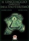 Il Linguaggio Simbolico dell'Esoterismo (eBook) Massimo Centini, Michele Leone