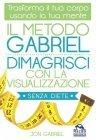 Il Metodo Gabriel - Dimagrisci con la Visualizzazione Senza Diete eBook
