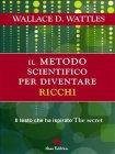 Il Metodo Scientifico Per Diventare Ricchi (eBook) Wallace D. Wattles