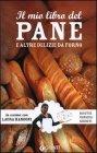 Il Mio Libro del Pane e Altre Delizie da Forno Laura Rangoni