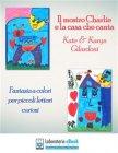 Il Mostro Charlie e la Casa che Canta - eBook Kate e Karyn Gilardoni
