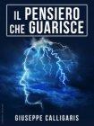 Il Pensiero che Guarisce (eBook) Giuseppe Calligaris