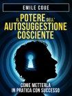 Il Potere dell'Autosuggestione Cosciente (eBook) Emile Coue