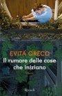 Il Rumore delle Cose che Iniziano - Evita Greco