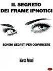 Il Segreto dei Frame Ipnotici eBook Marco Antuzi