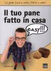Il Tuo Pane Fatto In Casa Easy - Alessandro Valli