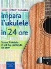 "Impara l'Ukulele in 24 Ore (eBook) Luca ""Jontom"" Tomassini"