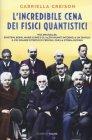 L'Incredibile Cena dei Fisici Quantistici - Gabriella Greison