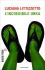 L'Incredibile Urka - Libro di Luciana Littizzetto