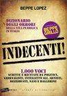 Indecenti! Dizionario degli Orrori della Vita Pubblica in Italia Beppe Lopez