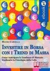 Investire in Borsa con i Trend di Massa (eBook) Mauro Cardella