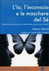 L'Io, l'Inconscio e le Maschere del Sé Marco Ferrini
