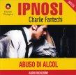 Ipnosi Vol.34 - Abuso di Alcol Charlie Fantechi
