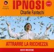 Ipnosi Vol.20 - Attrarre la Ricchezza Charlie Fantechi