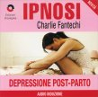 Ipnosi Vol.21 - Depressione Post-Parto Charlie Fantechi