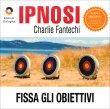 Ipnosi Vol.1 Fissa gli Obiettivi Charlie Fantechi