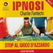 Ipnosi Vol.38 Stop al Gioco d'Azzardo Charlie Fantechi
