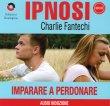 Ipnosi Vol.25 - Imparare a Perdonare Charlie Fantechi