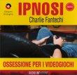 Ipnosi Vol.18 - Ossessione per i Videogiochi Charlie Fantechi