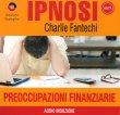 Ipnosi Vol.24 - Preoccupazioni Finanziarie Charlie Fantechi