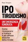 Ipotiroidismo - Un'Emergenza Ignorata Raul Vergini