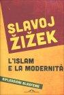 L'Islam e la Modernit�. Riflessioni blasfeme - Slavoj Zizek