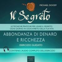 Il Segreto - Abbondanza di Denaro e Ricchezza - Audiolibro Mp3 Michael Doody