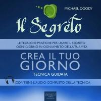 Il Segreto - Crea il tuo Giorno - Audiolibro Mp3 Michael Doody